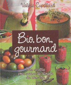 Bon, bio, gourmand : Mes recettes...