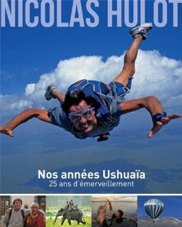 Nos ann�es Ushua�a - 25 ans d'�merveillement